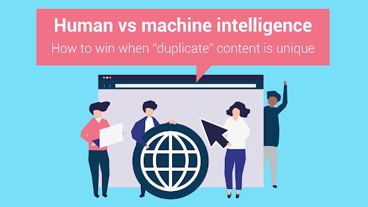 Human vs machine intelligence: how to win when 'duplicate' content is unique - Nitro-Net Internet Marketing Company. A part of Global Marketing Group