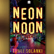 'Neon Noon' Book Review: Tanuj Solanki writes about the many tides of heartbreak