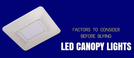 Factors To Consider Before Buying LED Canopy Lights