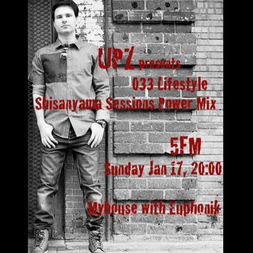033 Lifestyle Sessions Powermix by UPZ on 5FM, Myhouse with Euphonik 17/01/2016 by soWHAT records