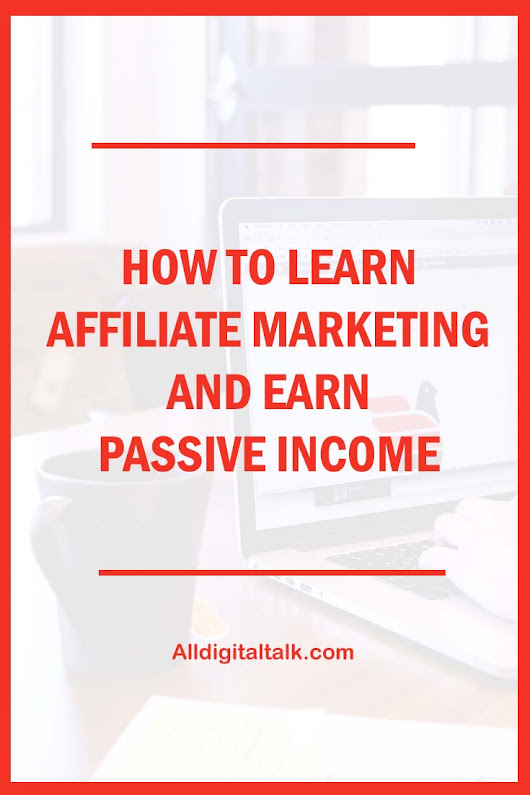 How to Learn Affiliate Marketing Step by Step and Earn Passive Income