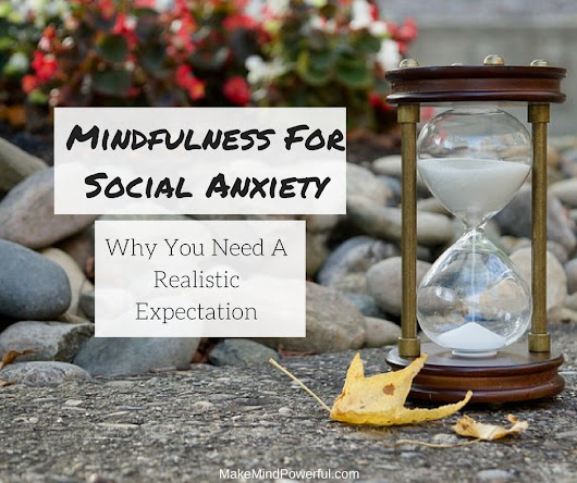 Mindfulness For Social Anxiety - Why You Need A Realistic Expectation