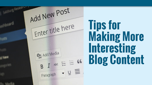 Tips for Making More Interesting Blog Content
