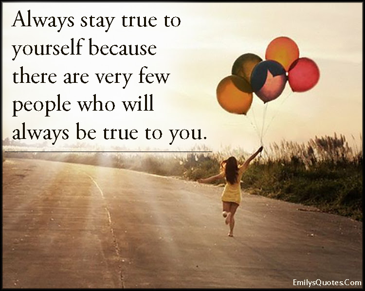 Quotes About Be True To Yourself 317 Quotes