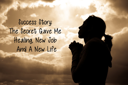 Success Story: The Secret Gave Me Healing, New Job And A New Life!