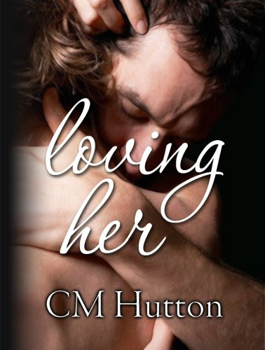 Loving Her by CM Hutton