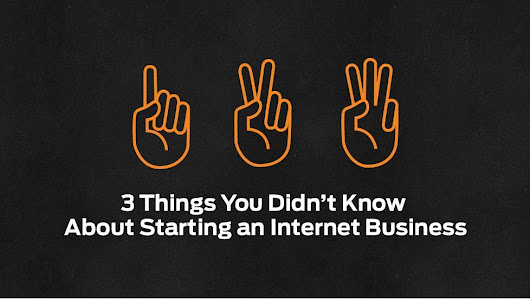 3 Things You Didn't Know About Starting an Internet Business