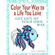 Amazon.com: Color Your Way To A Life You Love: Get Out Of Your Own Way (A Self-Help Adult Coloring Book for Relaxation and Personal Growth) (9780974710976): Shelli Johnson: Books