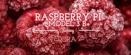 Fedora 28 on Raspberry Pi 3 B+ - Fedora Magazine