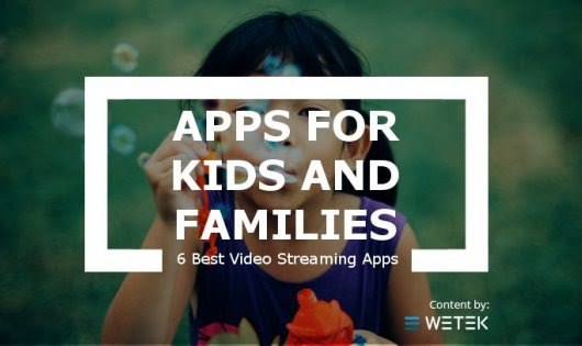 6 Best Video Streaming Apps for Kids and Families | WeTek Blog