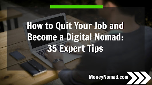 How to Quit Your Job and Become a Digital Nomad: 35 Expert Tips - Money Nomad