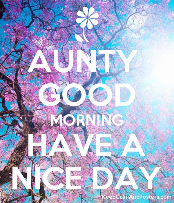 Aunty Good Morning Have A Nice Day Keep Calm And Posters Generator