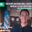 178: Fox News Anchor Grills Keith On Real Estate Investing - with Clayton Morris - Get Rich Education