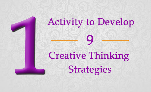 One Activity To Develop 9 Creative Thinking Strategies
