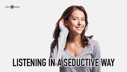 How to Do Seductive Listening in Chats with Women | Girls Chase