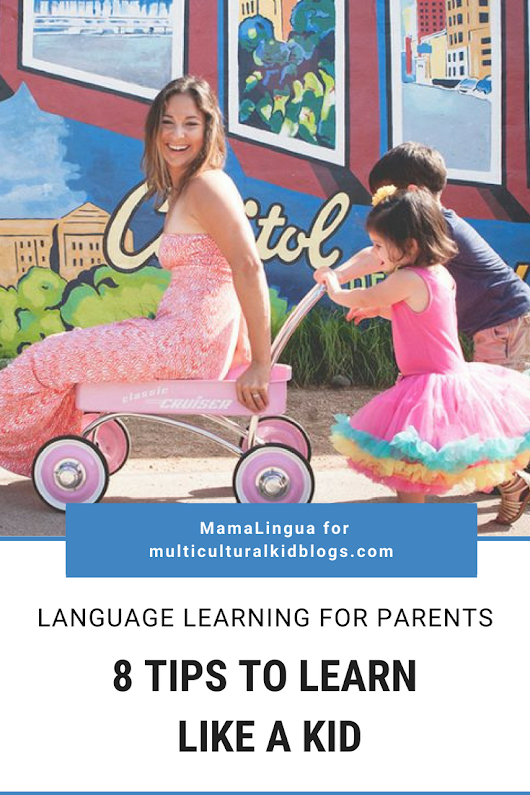 Language Learning for Parents: 8 Tips to Learn Like a Bilingual Kid - Multicultural Kid Blogs