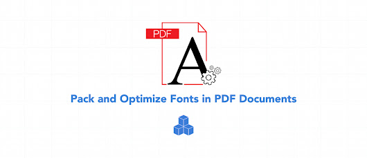 Pack and Optimize Fonts in PDF Documents with GdPicture.NET