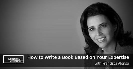 How to Write a Book Based on Your Expertise with Francisca Alonso