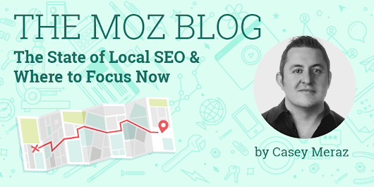 The State of Local SEO & Where to Focus Now