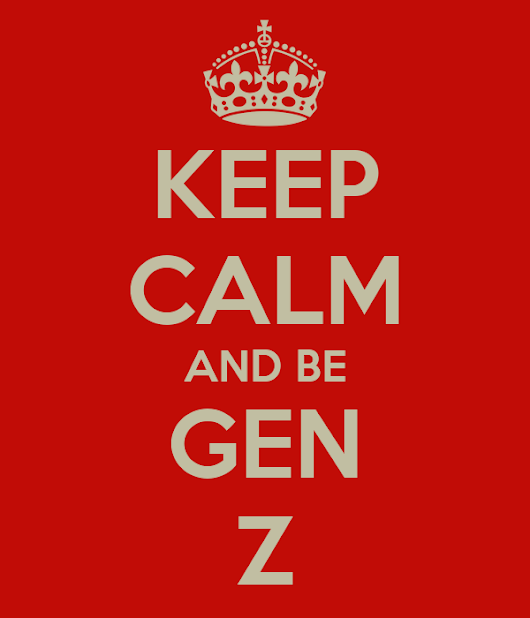 KEEP CALM AND BE GEN Z
