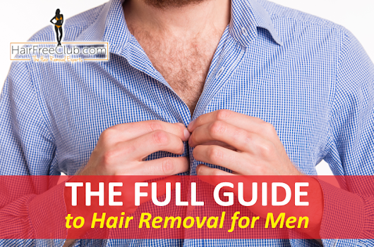 Hair Removal for Men: The Full Detailed Guide | HairFreeClub