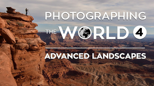 Photographing the World 4: Advanced Landscapes | Fstoppers