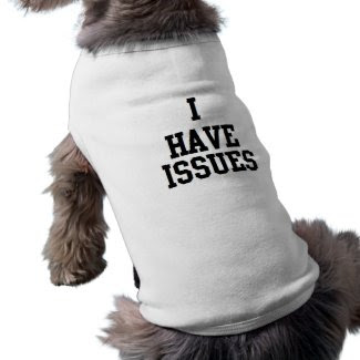DOG HUMOR FUNNY 'I HAVE ISSUES'