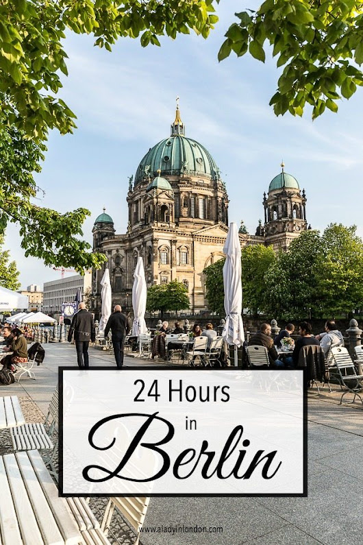 24 Hours in Berlin - A Quick Guide to a Day in the City