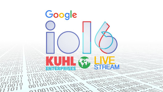 Google I/O Live 2016 | Kuhl Enterprises