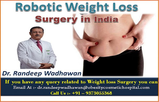 Dr. Randeep Wadhawan Is a Reputed Leader and Educator in the Technique of Robotic Weight Loss Surgery in India - ArticleTed - News and Articles