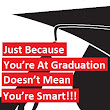 Just Because You're At Graduation Doesn't Mean You're Smart!!! - gina valley