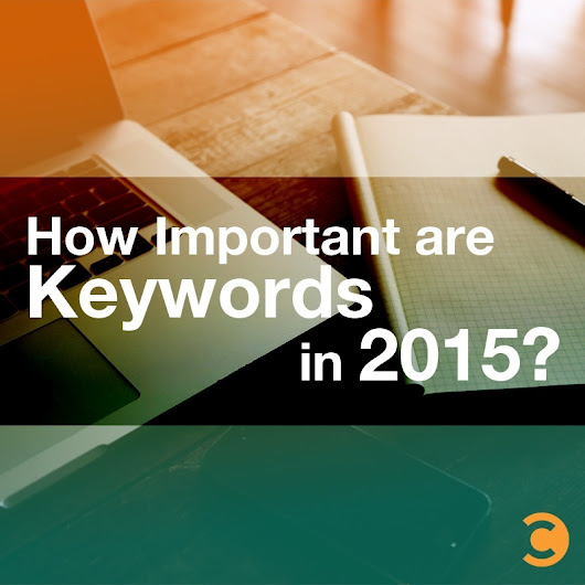 How Important are Keywords in 2015? | Convince and Convert: Social Media Strategy and Content Marketing Strategy
