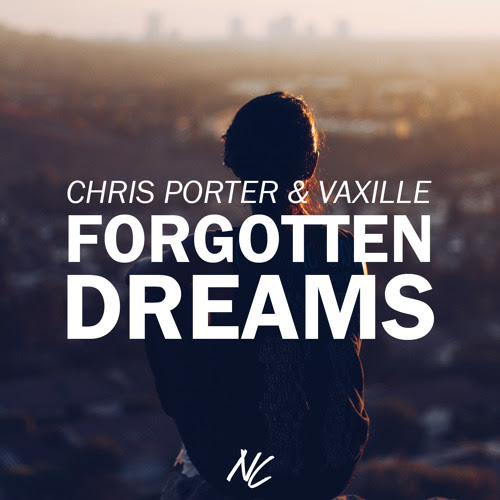 Chris Porter & Vaxille - Forgotten Dreams (FREE DOWNLOAD) by Chris Porter