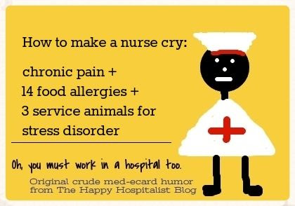 How to make a nurse cry:  chronic pain + 14 food allergies + 3 service animals for stress disorder photo humor meme.