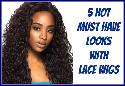 5 Hot Must Have Looks with Lace Wigs - A Rain of Thought