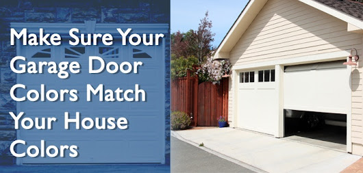 5 Tips To Make Sure Your Garage Door Colors Match Your House Colors