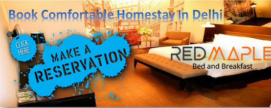 Take an Advantage by Reserving Budget Homestay in Delhi – Enjoy Your Trip by Staying With Us