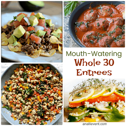 15 Amazing Whole 30 Entrees You Need To Try Now - An Alli Event