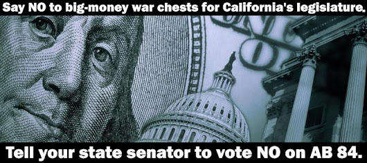 Take Action Against Big-Money War Chests for California's Legislature