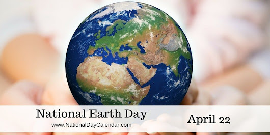 NATIONAL EARTH DAY – April 22