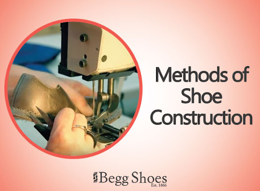 Shoes | Different Construction Methods | Donald Begg shares some insight into how shoes are made