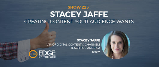 EP 225: Creating Content Your Audience Wants w/Stacey Jaffe - Edge of the Web Podcast