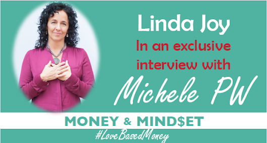 Episode 54 - Linda Joy on Love-Based Money with Michele PW - Love-Based Business