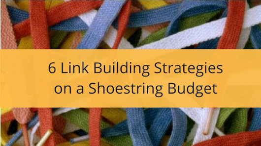 6 Link Building Strategies on a Shoestring Budget - Romela de Leon - SEO Consultant & Search Marketing Strategist