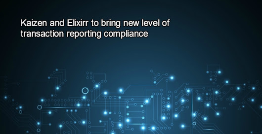 Media release: Kaizen and Elixirr partner to bring new level of transaction reporting compliance — Kaizen Reporting