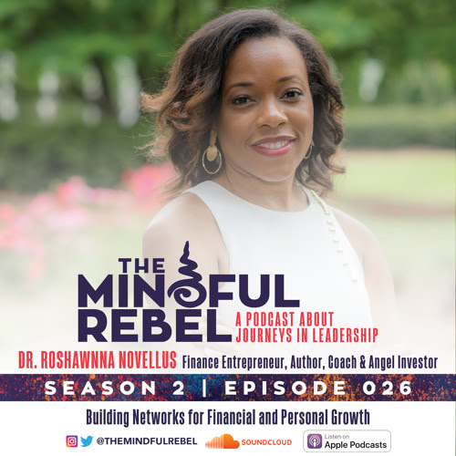 Episode 026 | Building Networks for Financial and Personal Growth with Dr. Roshawnna Novellus by The Mindful Rebel Podcast