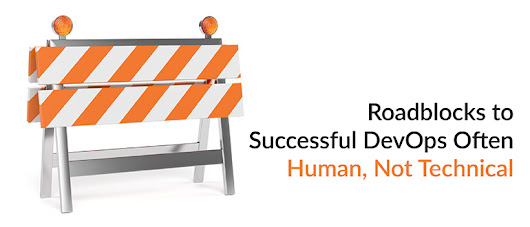 Roadblocks to Successful DevOps Often Human, Not Technical - DevOps.com