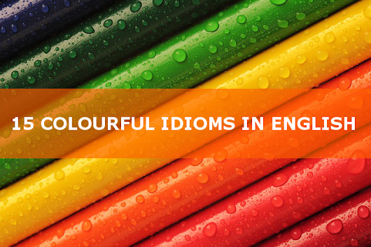 15 colourful idioms in English | Coursefinders
