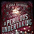 REVIEW: A Perilous Undertaking: A Veronica Speedwell Mystery by Deanna Raybourn