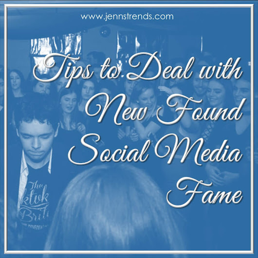 Tips to Deal with New Found Social Media Fame - Jenn's Trends
